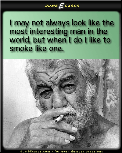 The Most Interesting Man In The World DumbEcards Com