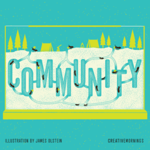 CreativeMornings August 2018 Theme of Community Design by James Olstein