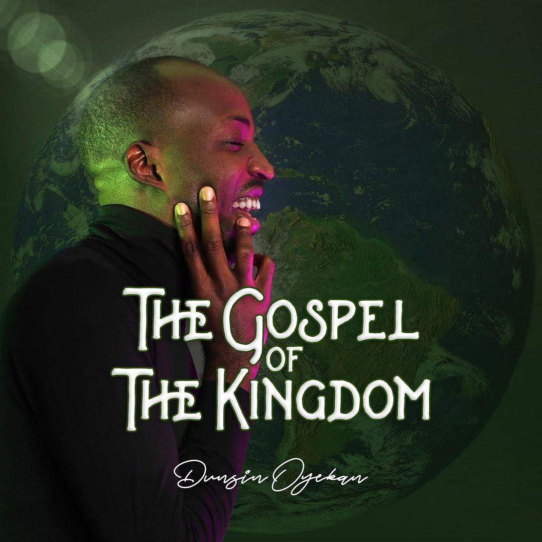 Dunsin's latest album - The Gospel of the Kingdom - Dunsin Oyekan