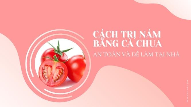 Read more about the article 11 Cách trị nám bằng cà chua an toàn và dễ làm tại nhà