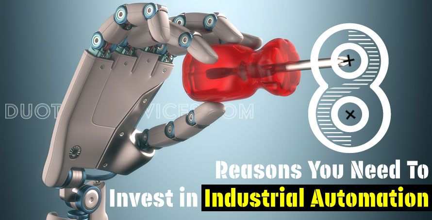 8 Reasons You Need To Invest in Industrial Automation