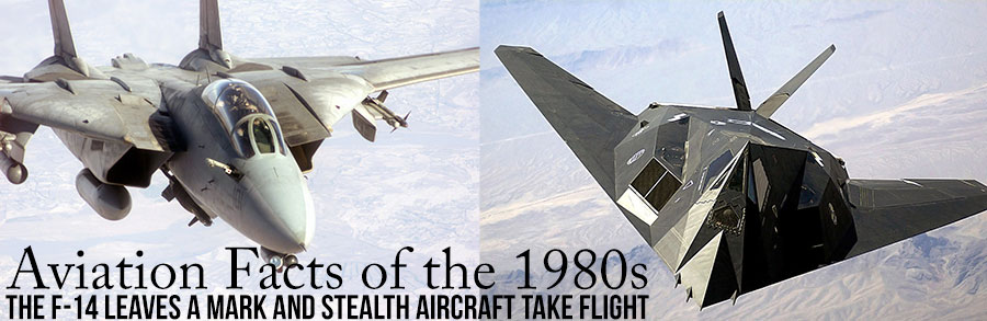Aviation Facts of the 1980s – The F-14 Leaves A Mark and Stealth Aircraft Take Flight