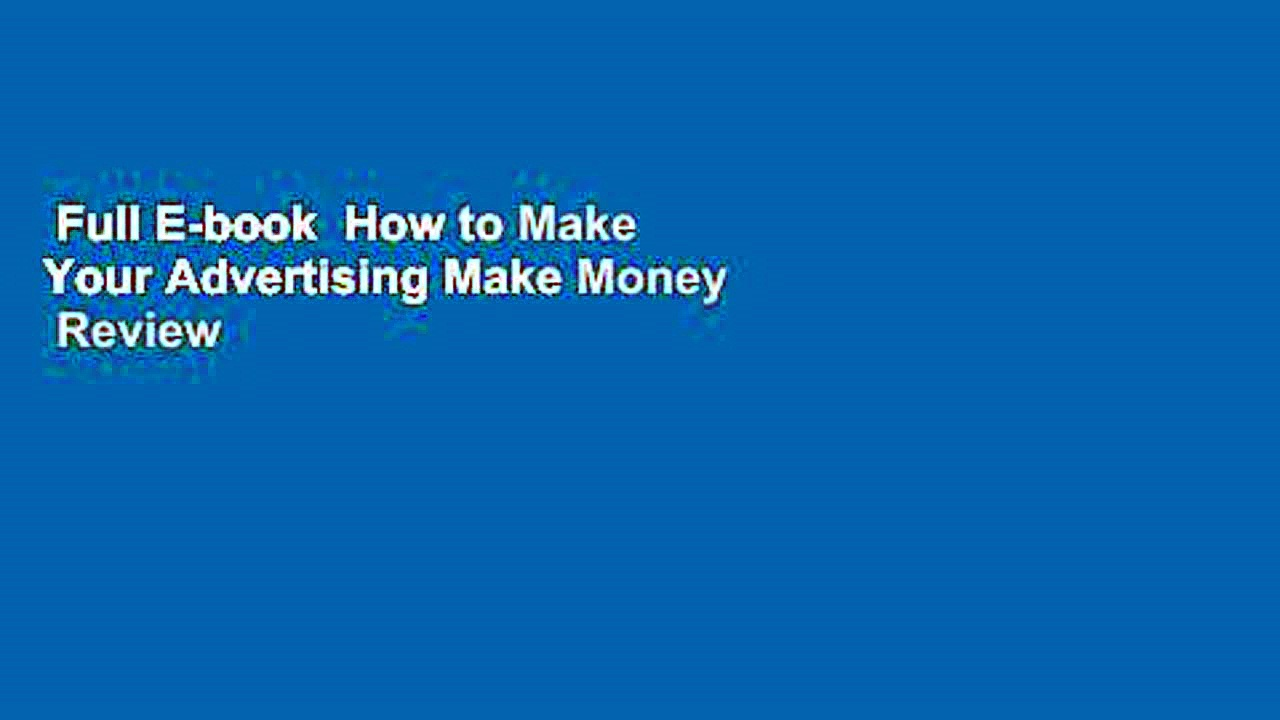 Full-E-book-How-to-Make-Your-Advertising-Make-Money-Review
