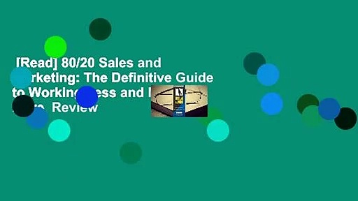Read 8020 Sales and Marketing The Definitive Guide to Working Less and Making More Review - [Read] 80/20 Sales and Marketing: The Definitive Guide to Working Less and Making More  Review