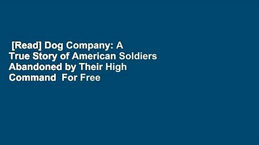 Read-Dog-Company-A-True-Story-of-American-Soldiers-Abandoned-by-Their-High-Command-For-Free