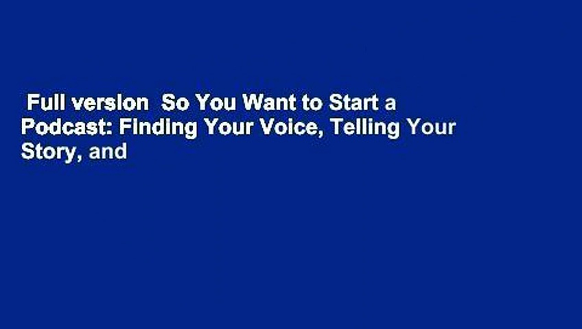 Full-version-So-You-Want-to-Start-a-Podcast-Finding-Your-Voice-Telling-Your-Story-and