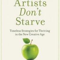 Book Review: Real Artists Don't Starve: Timeless Strategies for Thriving in the New Creative Age, by Jeff Goins