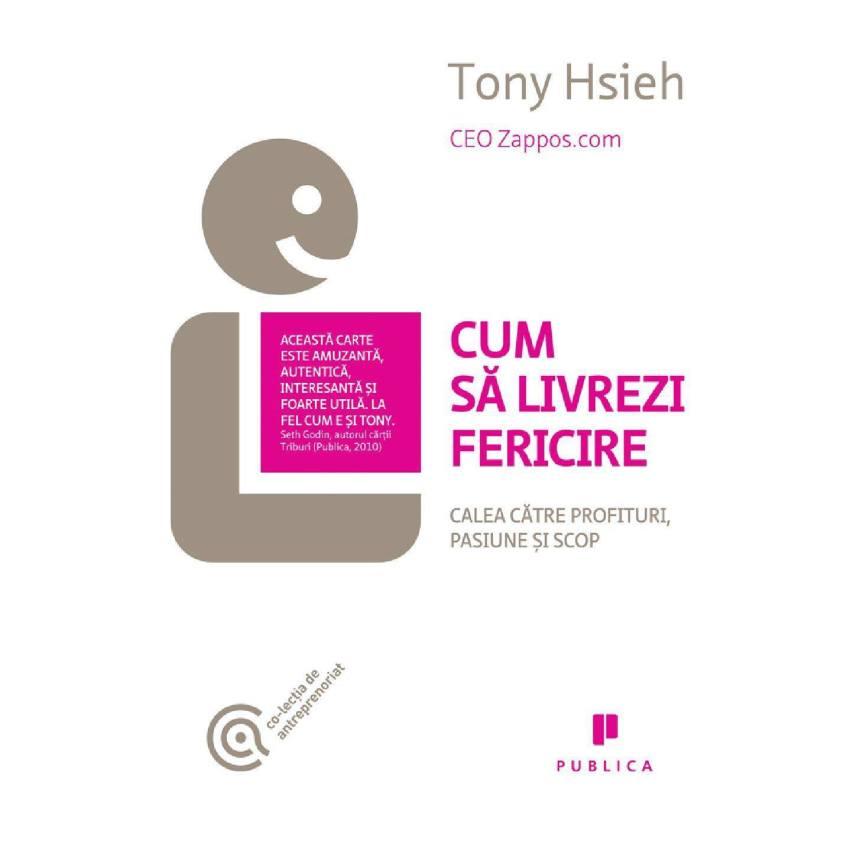 Cum sa livrezi fericire - Tony Hsieh