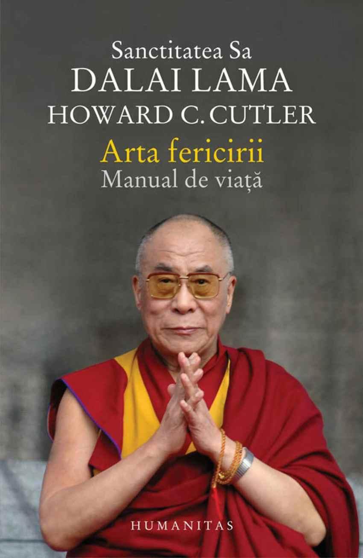 Arta Fericirii. Manual De Viata - Sanctitatea Sa Dalai Lama. Howard C. Cutler