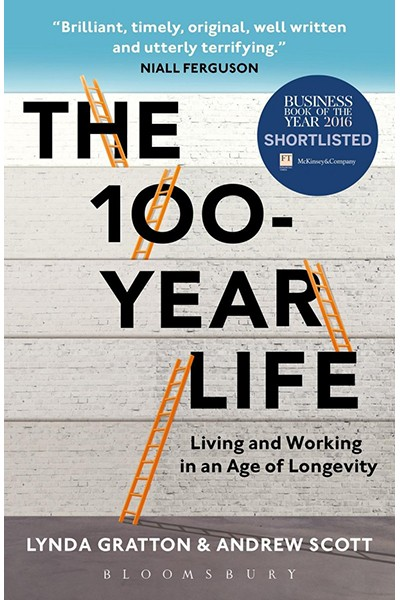 The 100-Year Life Living and Working in an Age of Longevity LYNDA GRATTON