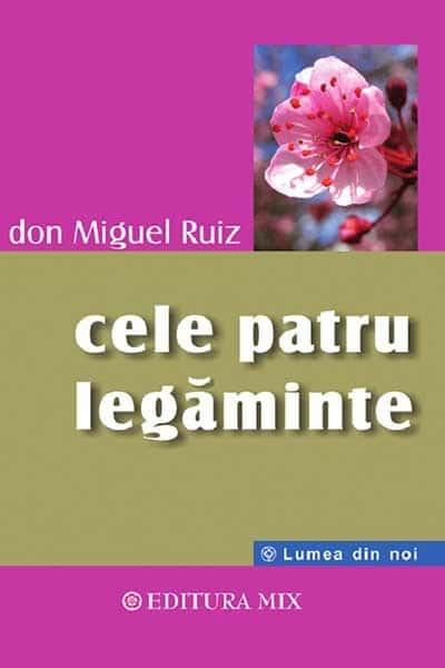 Cele patru legaminte, cartea intelepciunii toltece - Don Miguel Ruiz