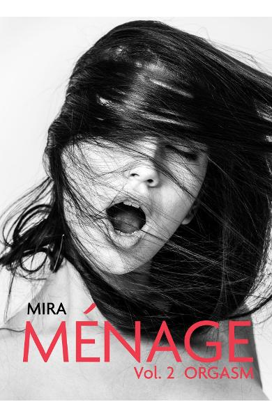 Menage Vol.2: Orgasm - Mira
