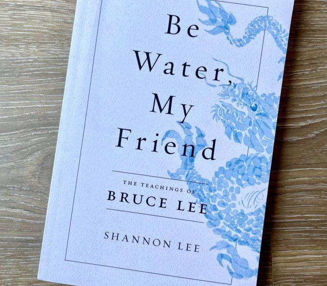 Be Water, My Friend 似水無形,李小龍的人生哲學