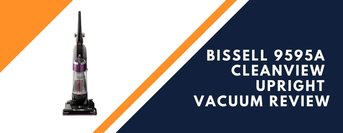 Bissell 9595A Review-CleanView Vacuum With 6 Useful Feature