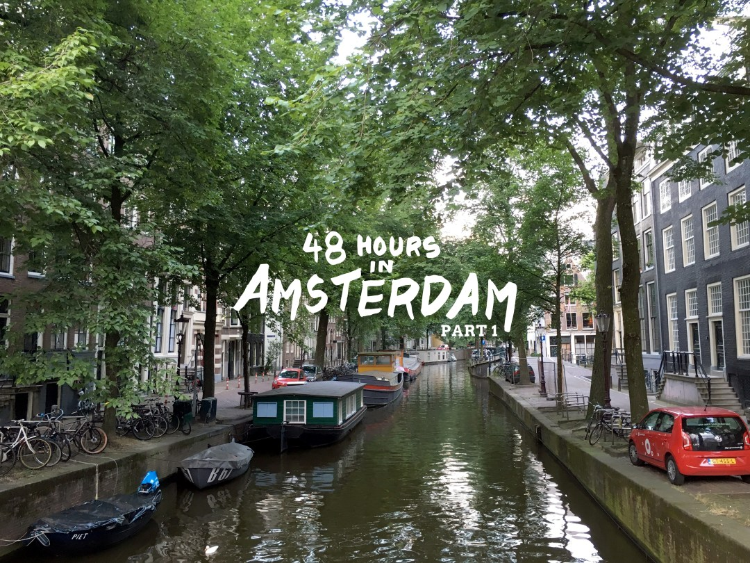Amsterdam 48 Hour Travel Guide - Dutchie Love