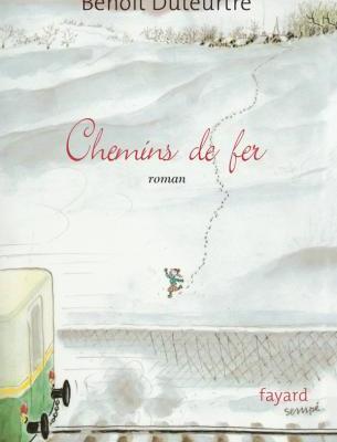 Benoît Duteurtre, Chemins de fer, Fayard, Parution : 16/08/2006 220pages Format :135 x 215 mm couverture de Sempé