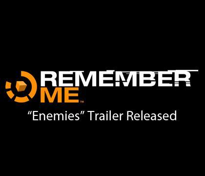 "Remember Me Game ""Enemies"" Trailer Released"