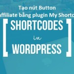 Tạo nút Button ẩn link affiliate bằng plugin My Shortcodes