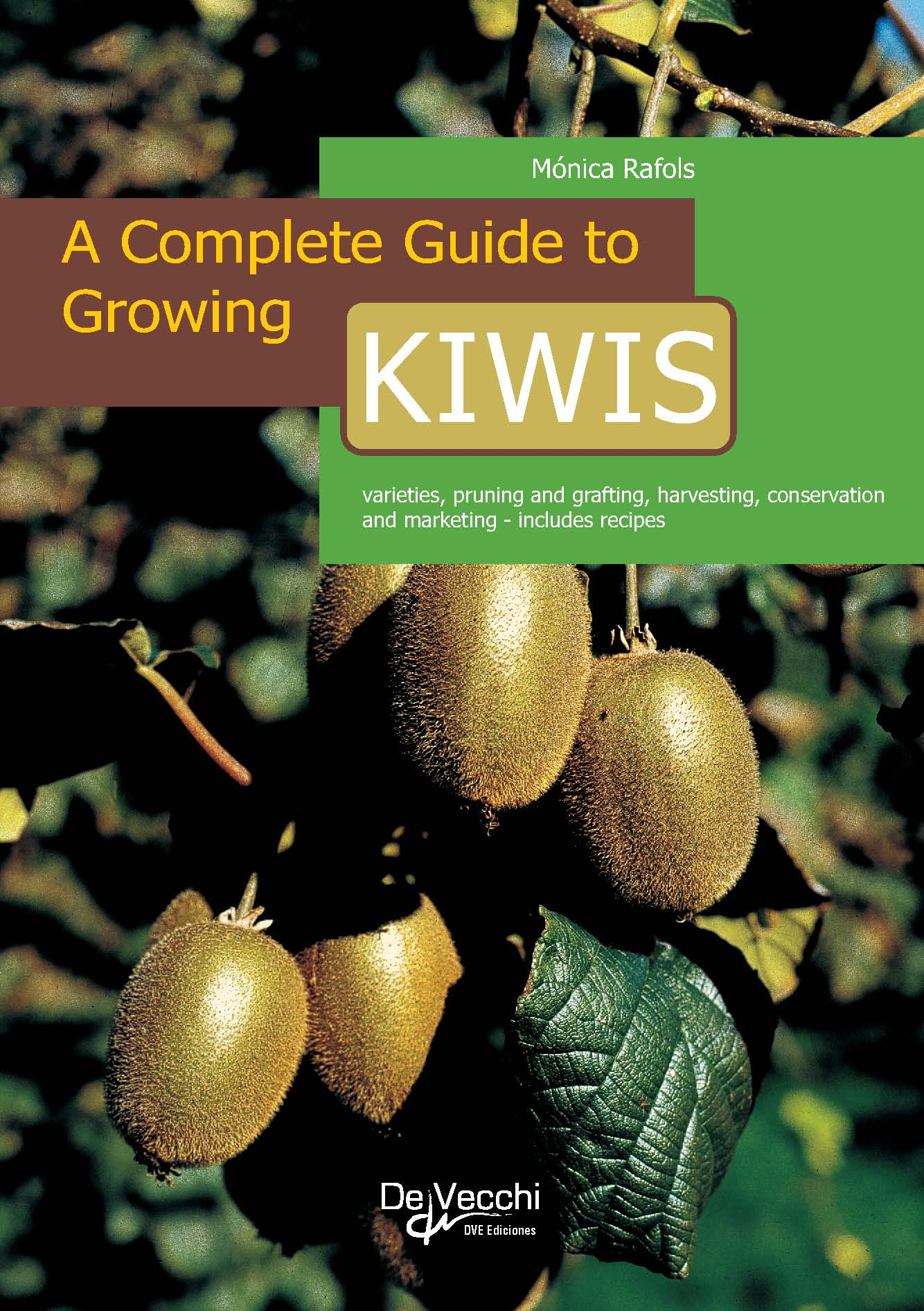 A COMPLETE GUIDE TO GROWING KIWIS