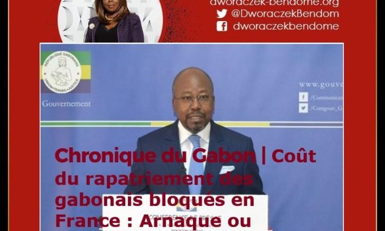Chronique du Gabon | Coût du rapatriement des gabonais bloqués en France : Arnaque ou arrangement avec la réalité?