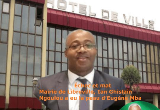6 juin Echec et mat Mairie de Libreville Ian Ghislain Ngoulou a eu la peau dEugene Mba. - Gabon | Échec et mat : Mairie de Libreville, Ian Ghislain Ngoulou, le directeur de cabinet de Noureddin Bongo Valentin, a eu la peau d'Eugène Mba
