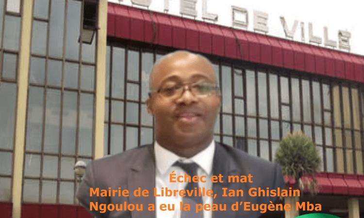 Gabon | Échec et mat : Mairie de Libreville, Ian Ghislain Ngoulou, le directeur de cabinet de Noureddin Bongo Valentin, a eu la peau d'Eugène Mba