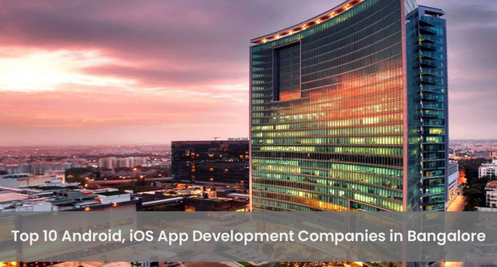 Top 10 Android iOS & iPhone App Development Companies in Bangalore