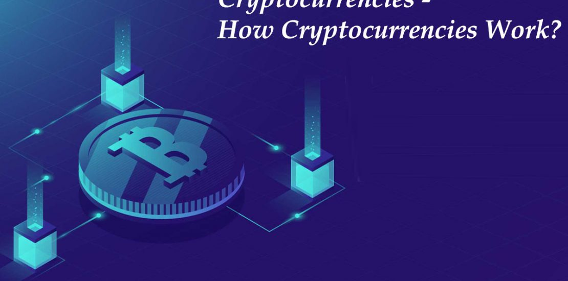 All about Cryptocurrencies – How Cryptocurrencies work?