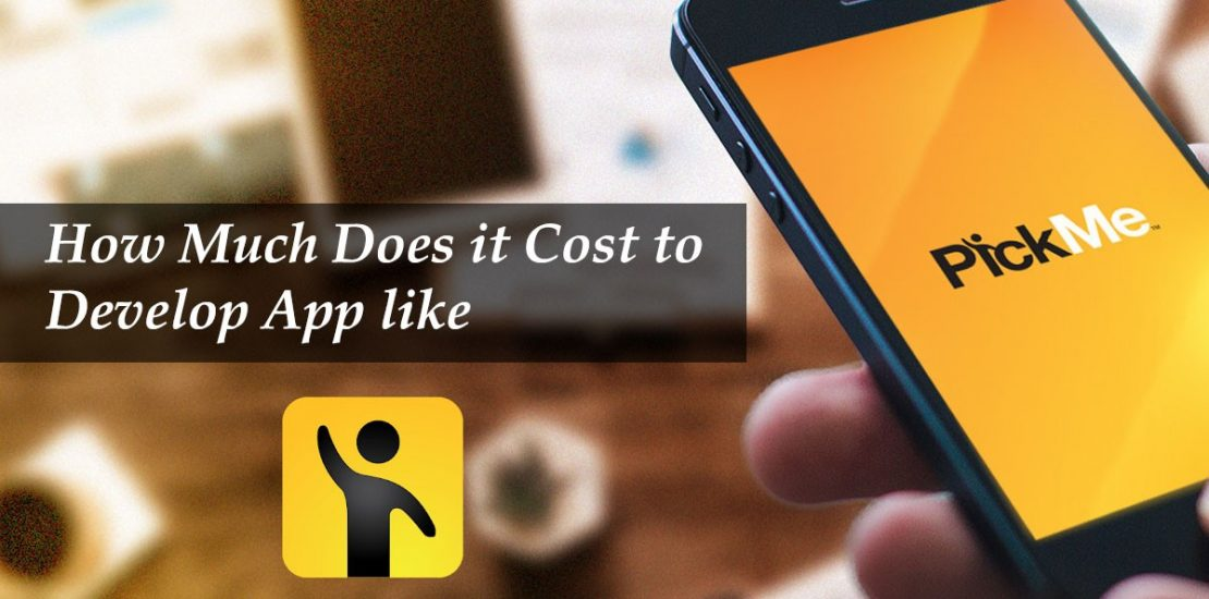 How Much Does it Cost to Develop App like PickMe