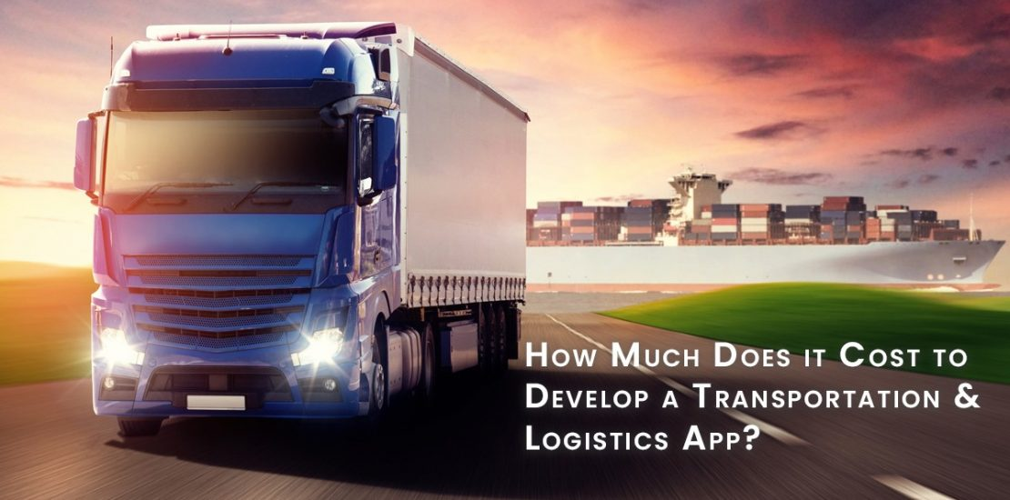 How Much Does it Cost to Develop an Logistics, Transportation App?