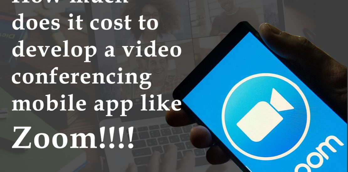 Cost To Develop a Video Conferencing Mobile App Like Zoom