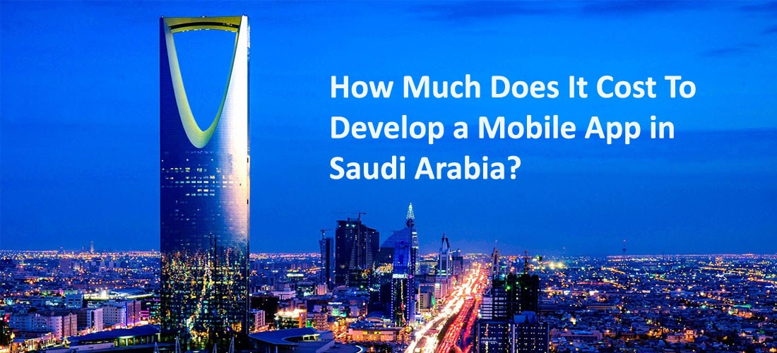 How Much Does It Cost To Develop a Mobile App in saudi arabia
