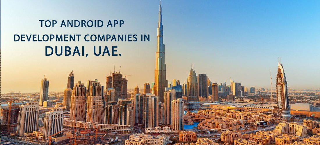 Top 7 Android App Development Companies in Dubai, UAE