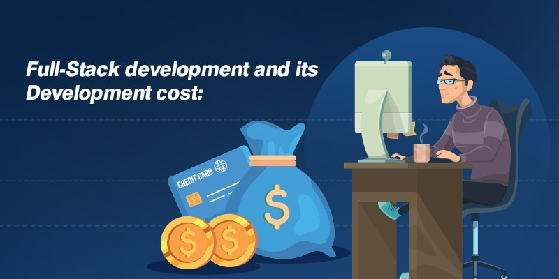 Full-stack development and its development cost: