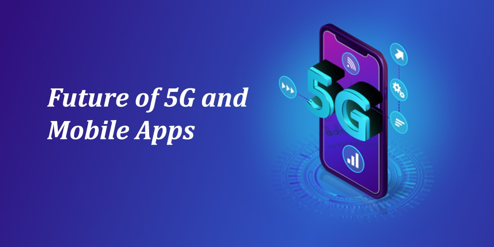 The Future of 5G and Mobile Apps