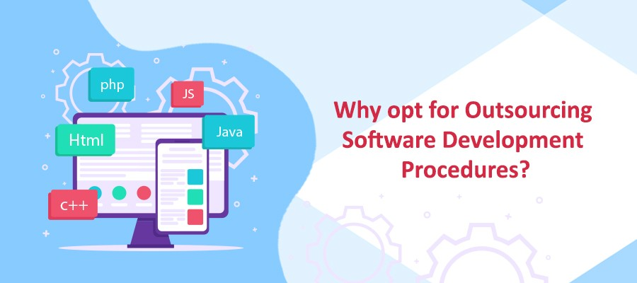 Why opt for outsourcing software development procedures?