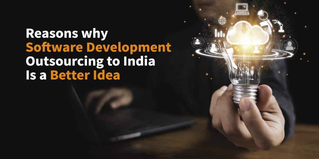 Reasons Why Software Development Outsourcing to India is a Better Idea