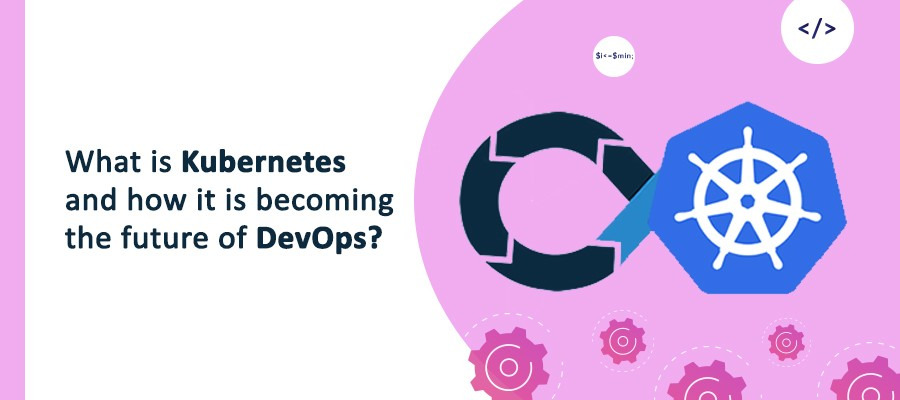 What is Kubernetes and how it is becoming the future of DevOps?
