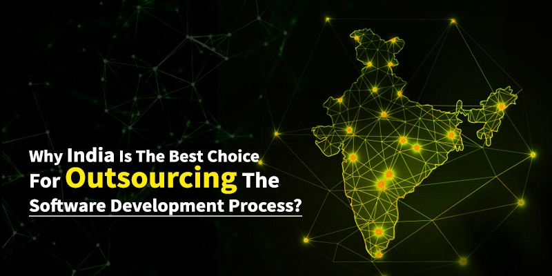 Why India is the best choice for outsourcing the software development process?
