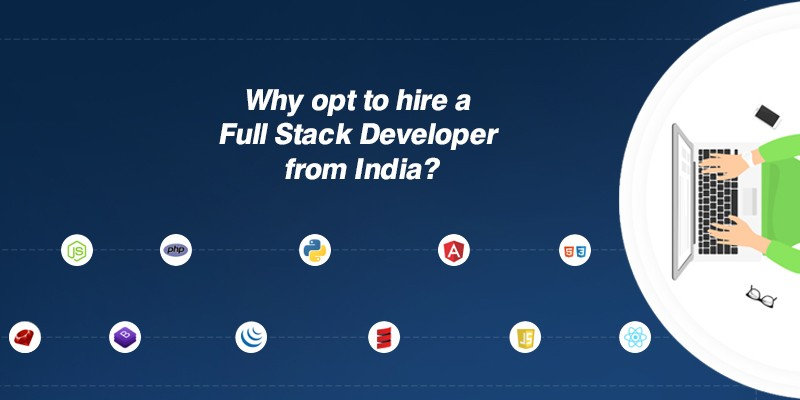 Why opt to hirea full stack developer from India?
