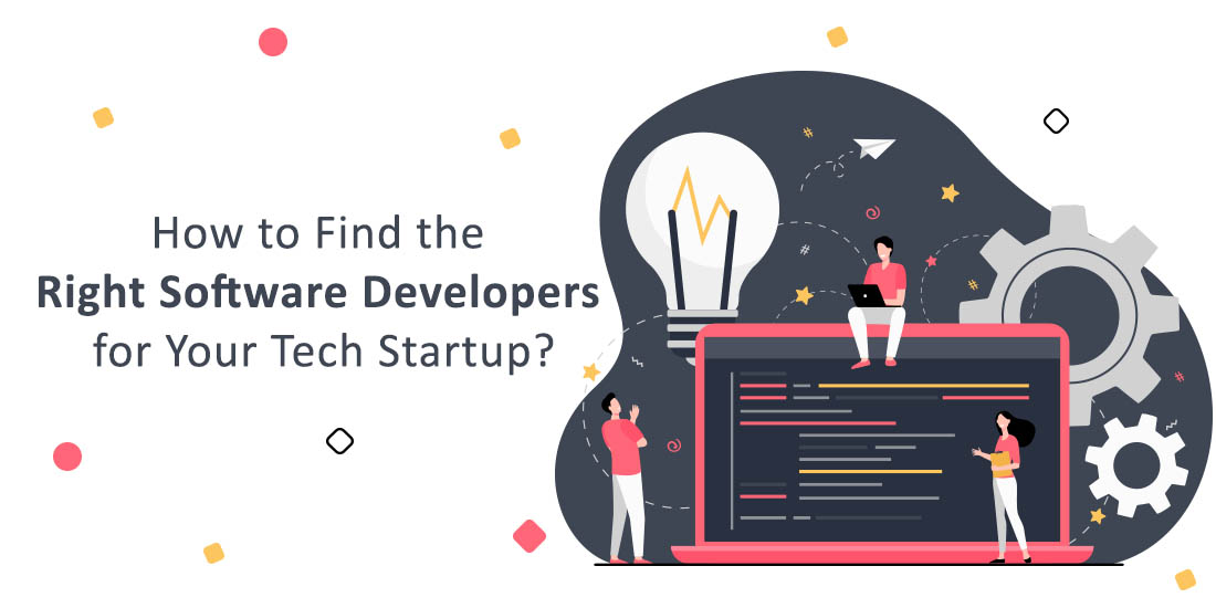 How to Find the Right Software Developers for Your Tech Start-up?