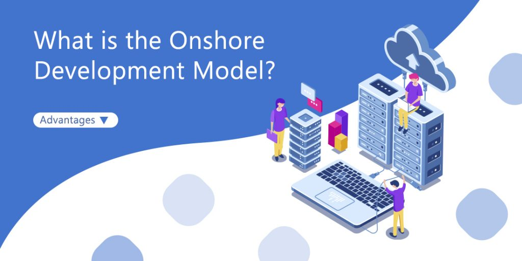 What is the onshore development model?