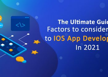 The ultimate guide: Factors to consider prior to iOS app development in 2021