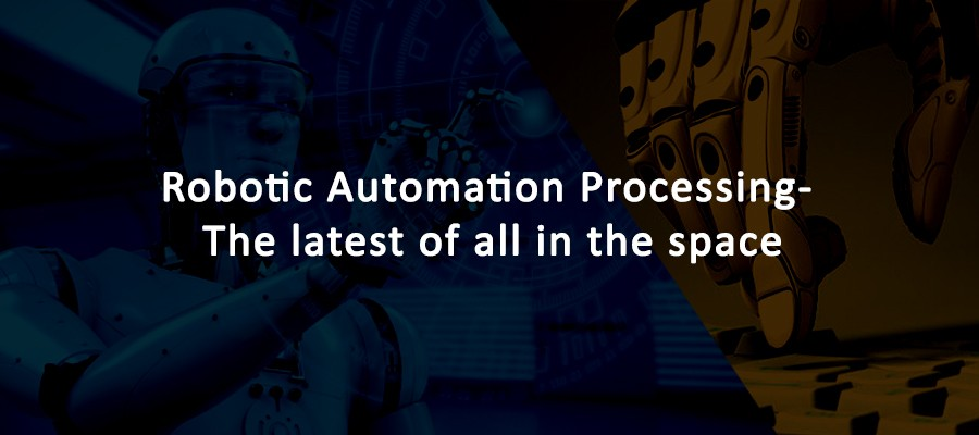 Robotic Automation Processing- the latest of all in the space