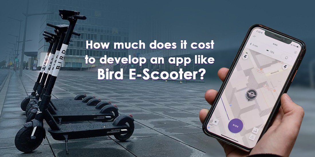How much does it cost to develop an app like Bird E-Scooter?