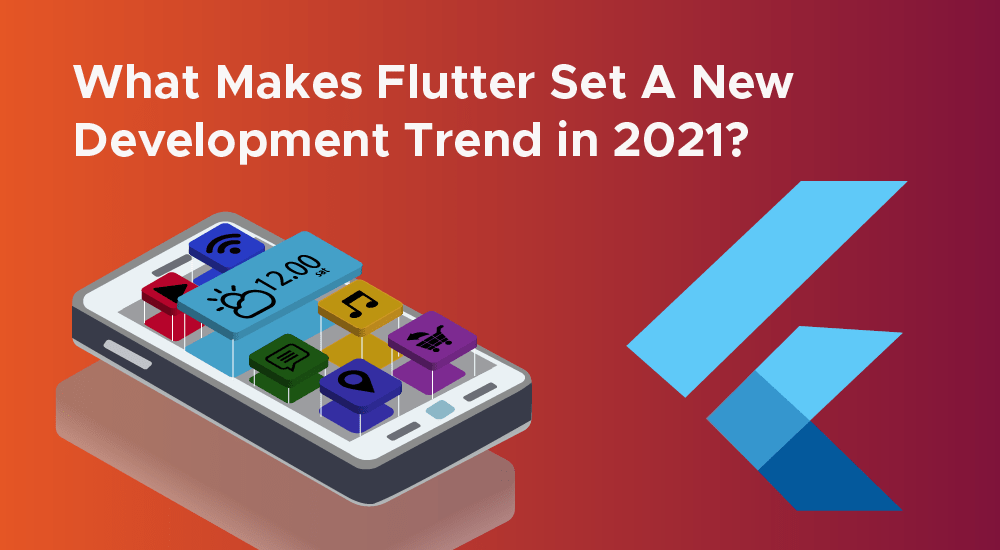 What Makes Flutter Set A New Development Trend in 2021?