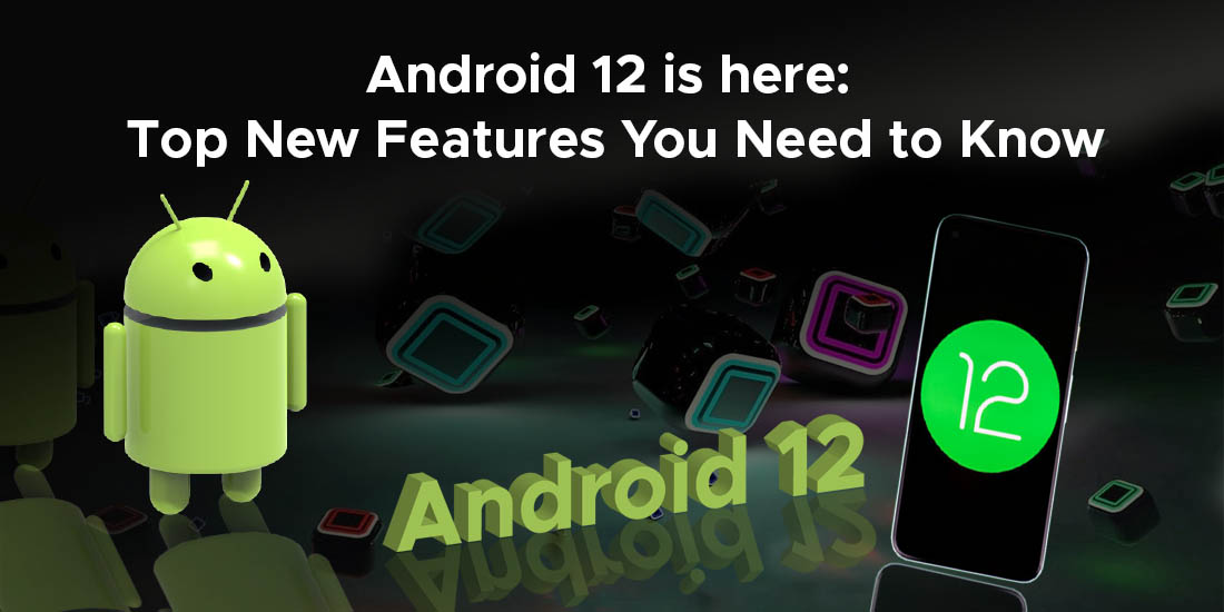 Android 12 is here Top New Features you Need to know