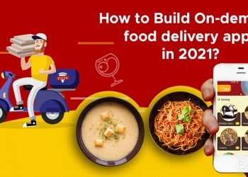 How to Build On-demand food delivery apps in 2021?
