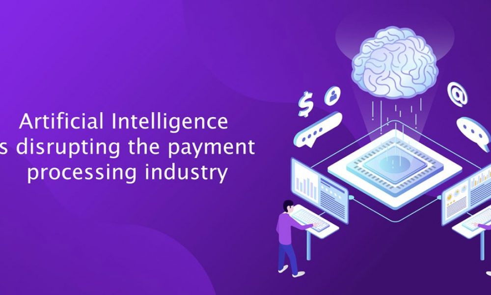 Artificial Intelligence is disrupting the payment processing industry
