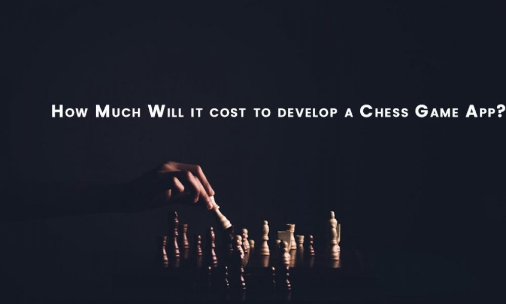 How Much Will it cost to build a chess game app